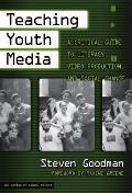 Teaching Youth Media A Critical Guide to Literacy Video Production & Social Change