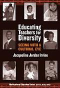 Educating Teachers for Diversity Seeing with a Cultural Eye