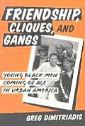 Friendship Cliques & Gangs Young Black Men Coming of Age in Urban America