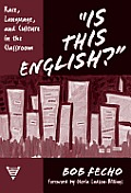 Is This English?: Race, Language, and Culture in the Classroom (Practitioner Inquiry Series)