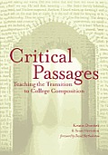 Critical Passages: Teaching the Transition to College Composition