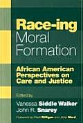 Race Ing Moral Formation African American Perspectives on Care & Justice