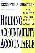 Holding Accountability Accountable: What Ought to Matter in Public Education
