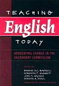 Teaching English Today: Advocating Change in the Secondary Curriculum