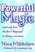 Powerful Magic: Learning Form Children's Responses to Fantasy Literature