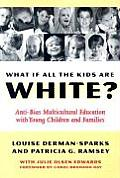 What If All the Kids Are White Anti Bias Multicultural Education with Young Children & Families