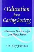 Education for a Caring Society: Classroom Relationships and Moral Action