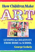 How Children Make Art Lessons in Creativity from Home to School