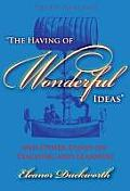 Having of Wonderful Ideas & Other Essays on Teaching & Learning