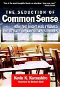 The Seduction of Common Sense: How the Right Has Framed the Debate on America's Schools (Teaching for Social Justice)