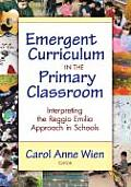 Emergent Curriculum in the Primary Classroom: Interpreting the Reggio Emilia Approach in Schools (Early Childhood Education)