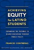 Achieving Equity For Latino Students Expanding The Pathway To Higher Education Through Public Policy