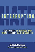 Interrupting Hate:: Homophobia in Schools and What Literacy Can Do about It