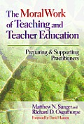The Moral Work of Teaching and Teachers Education: Preparing and Supporting Practitioners