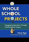 Whole School Projects: Engaging Imaginations Through Interdisciplinary Inquiry Whole School Projects