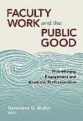 Faculty Work and the Public Good: Philanthropy, Engagement, and Academic Professionalism: Faculty Work and the Public Good
