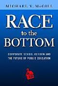 Race to the Bottom Corporate School Reform and the Future of Public Education