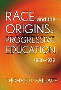 Race and the Origins of Progressive Education, 1880-1929