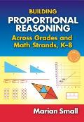 Building Proportional Reasoning Across Grades and Math Strands, K-8