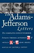 Adams-Jefferson Letters: The Complete Correspondence Between Thomas Jefferson & Abigail & John Adams by Lester J. Cappon (edt)