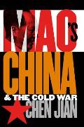 Mao's China and the Cold War (New Cold War History)