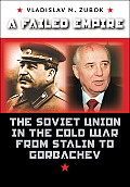 Failed Empire The Soviet Union in the Cold War from Stalin to Gorbachev