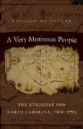 A Very Mutinous People: The Struggle For North Carolina, 1660-1713 by Noeleen Mcilvenna