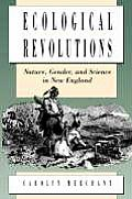 Ecological Revolutions Nature Gender & Science in New England