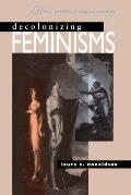 Decolonizing Feminisms: Race, Gender and Empire Building