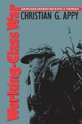 Working-class War : American Combat Soldiers and Vietnam (93 Edition)