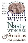 Good Wives, Nasty Wenches, and Anxious Patriarchs: Gender, Race, and Power in Colonial Virginia Cover