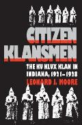 Citizen Klansmen: The Ku Klux Klan in Indiana, 1921-1928