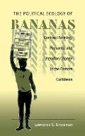 Political Ecology of Bananas: Contract Farming, Peasants, and Agrarian Change in the Eastern Caribbean