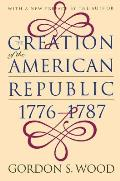Creation Of The American Republic, 1776-1787 by Gordon S. Wood