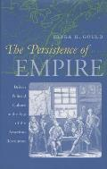 Persistence of Empire : British Political Culture in the Age of the American Revolution (00 Edition) Cover