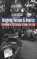 Imagining Vietnam and America: The Making of Postcolonial Vietnam, 1919-1950 (New Cold War History)