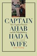 Captain Ahab Had a Wife: New England Women and the Whalefishery, 1720-1870 (Gender and American Culture)