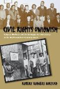 Civil Rights Unionism : Tobacco Workers and the Struggle for Democracy in the Mid-twentieth Century South (03 Edition)