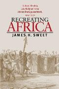 Recreating Africa : Culture, Kinship, and Religion in the African-portuguese World, (03 Edition)