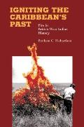 Igniting the Caribbean's Past: Fire in British West Indian History