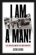 I Am a Man! : Race, Manhood, and Civil Rights (05 Edition)