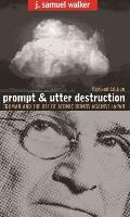 Prompt and Utter Destruction : President Truman and the Use of Atomic Bombs Against Japan (Rev 04 Edition)