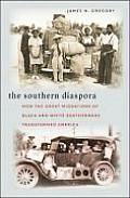Southern Diaspora How the Great Migrations of Black & White Southerners Transformed America