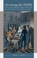 Sex Among the Rabble : Intimate History of Gender and Power in the Age of Revolution, Philadelphia, 1730-1830 (06 Edition)
