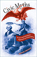 Civic Myths: A Law-And-Literature Approach to Citizenship (Cultural Studies of the United States)