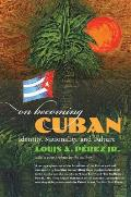 On Becoming Cuban: Identity, Nationality, and Culture (H. Eugene and Lillian Youngs Lehman)