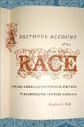 A Faithful Account Of The Race: African American Historical Writing In Nineteenth-Century America (John Hope... by Stephen G. Hall