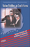Nation Building in South Korea Koreans Americans & the Making of a Democracy
