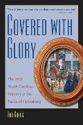 Covered With Glory: The 26th North Carolina Infantry At Gettysburg by Rod Gragg