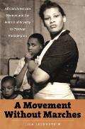A Movement Without Marches: African American Women & The Politics Of Poverty In Postwar Philadelphia (John... by Lisa Levenstein
